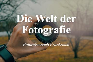 Die Welt der Fotografie – Fotoreise Frankreich